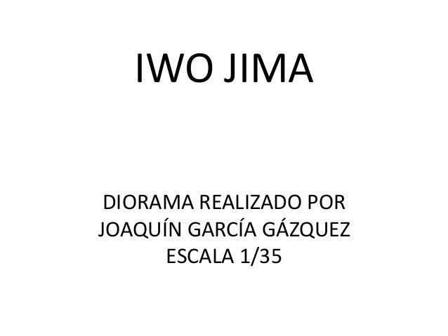 IWO JIMA DIORAMA REALIZADO PORJOAQUÍN GARCÍA GÁZQUEZ      ESCALA 1/35