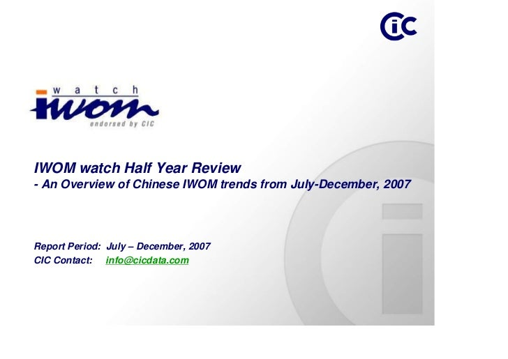 IWOM watch Half Year Review - An Overview of Chinese IWOM trends from July-December, 2007     Report Period: July – Decemb...