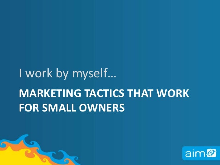 I work by myself…<br />Marketing tactics that work for small owners<br />