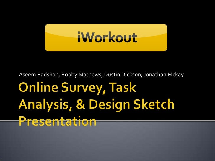 Online Survey, Task Analysis, & Design Sketch Presentation<br />Aseem Badshah, Bobby Mathews, Dustin Dickson, Jonathan Mck...