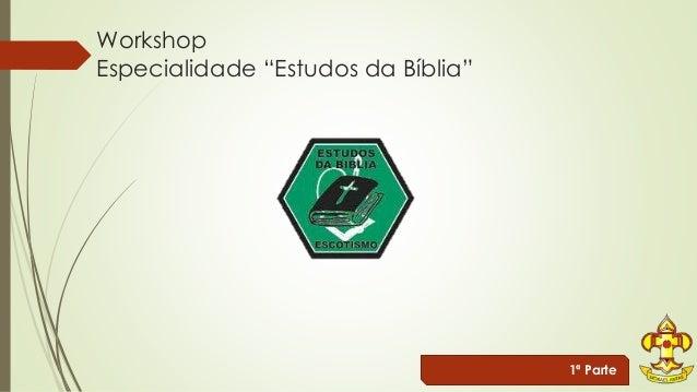 """Workshop  Especialidade """"Estudos da Bíblia""""  1ª Parte"""
