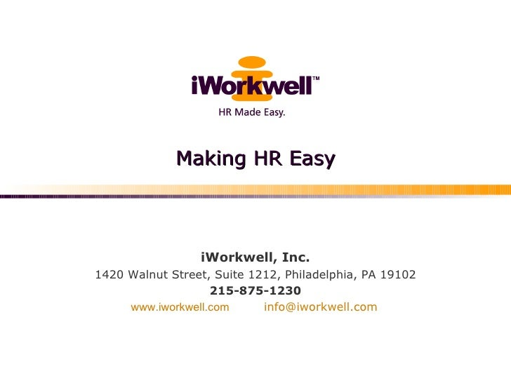 Making HR Easy iWorkwell, Inc. 1420 Walnut Street, Suite 1212, Philadelphia, PA 19102 215-875-1230 www.iworkwell.com   [em...