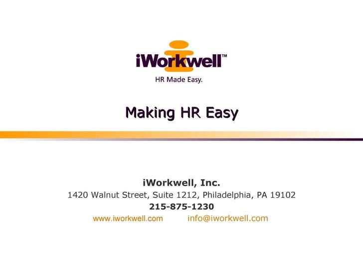 Making HR Easy iWorkwell, Inc. 1420 Walnut Street, Suite 1212, Philadelphia, PA19102 215-875-1230 www.iworkwell.com   [em...