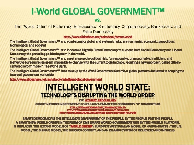 INTELLIGENT WORLD STATE: TECHNOLOGY'S DISRUPTING THE WORLD ORDER DR. AZAMAT ABDOULLAEV SMART NATIONS INDEPENDENT CONSULTAN...