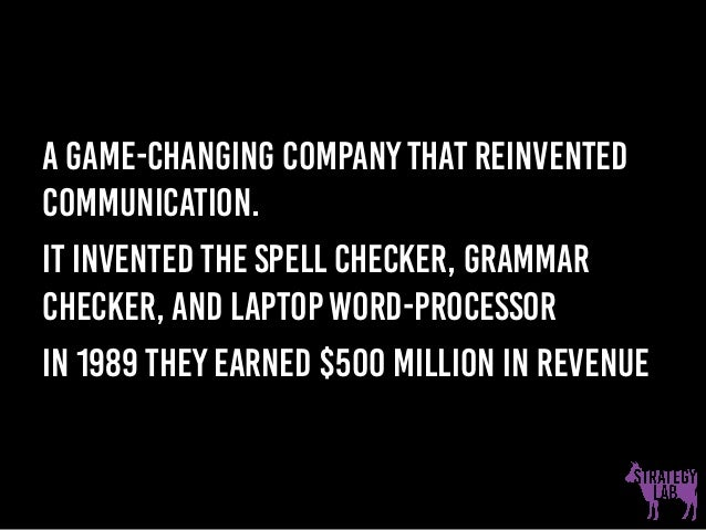 A game-changing company that reinvented communication. It invented the spell checker, grammar checker, and laptop word-pro...