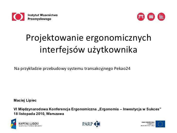 Projektowanie ergonomicznych           interfejsów użytkownikaNa przykładzie przebudowy systemu transakcyjne...