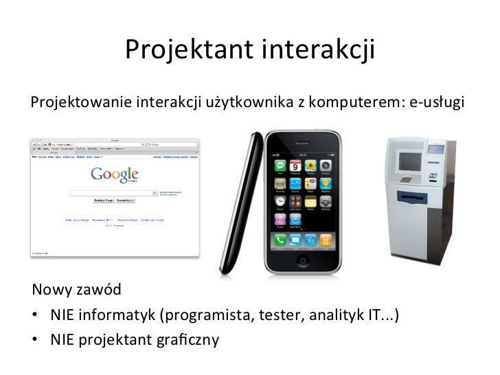 Projektant interakcji Projektowanie interakcji użytkownika z komputerem: e-‐usługi        N...