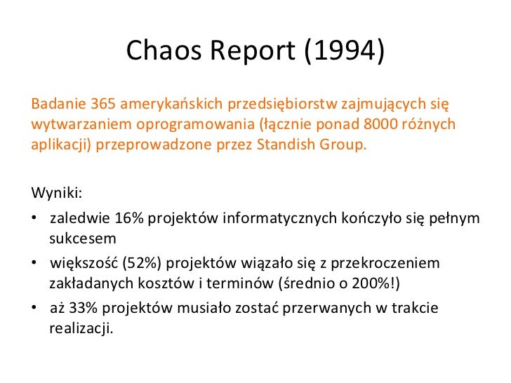 Chaos Report (1994) Badanie 365 amerykańskich przedsiębiorstw zajmujących się wytwarzaniem oprogramowa...