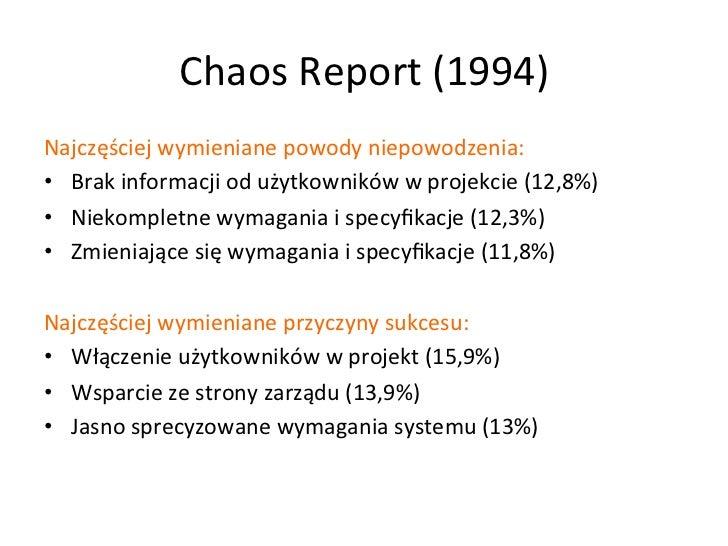 Chaos Report (1994) Najczęściej wymieniane powody niepowodzenia:  • Brak informacji od użytkowników...