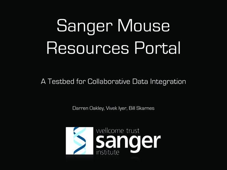 Sanger Mouse  Resources Portal A Testbed for Collaborative Data Integration            Darren Oakley, Vivek Iyer, Bill Ska...