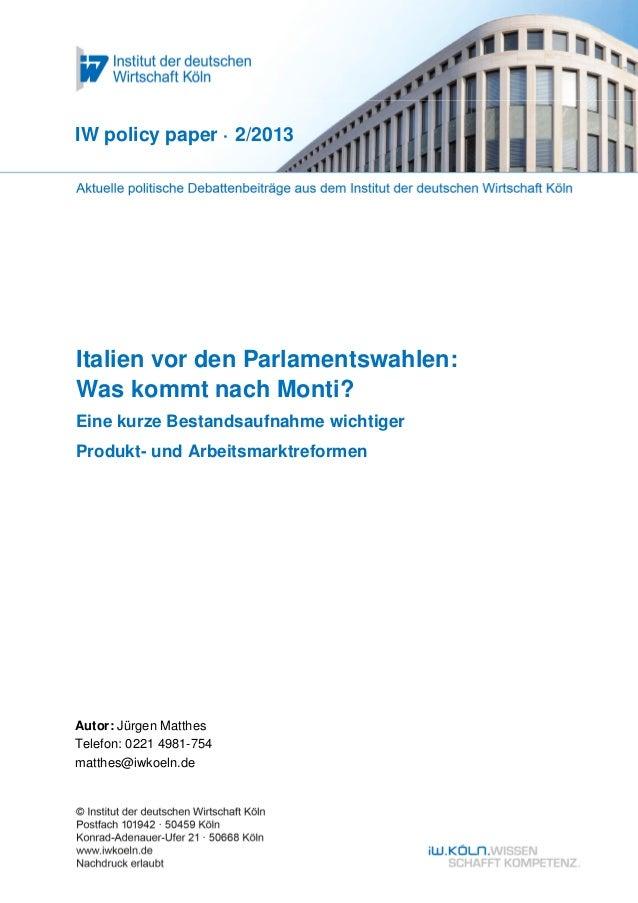 IW policy paper · 2/2013Italien vor den Parlamentswahlen:Was kommt nach Monti?Eine kurze Bestandsaufnahme wichtigerProdukt...