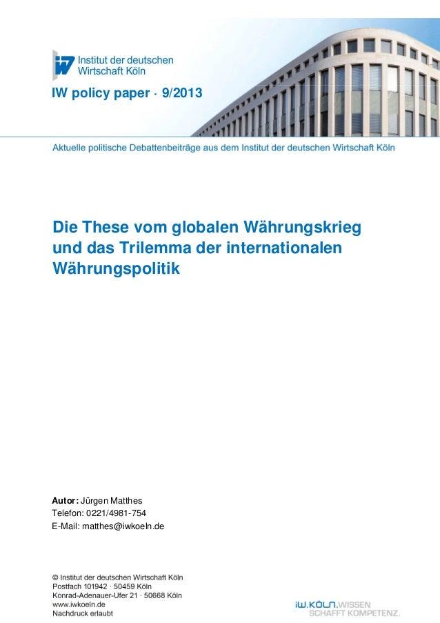Die These vom globalen Währungskriegund das Trilemma der internationalenWährungspolitikIW policy paper · 9/2013Autor: Jürg...