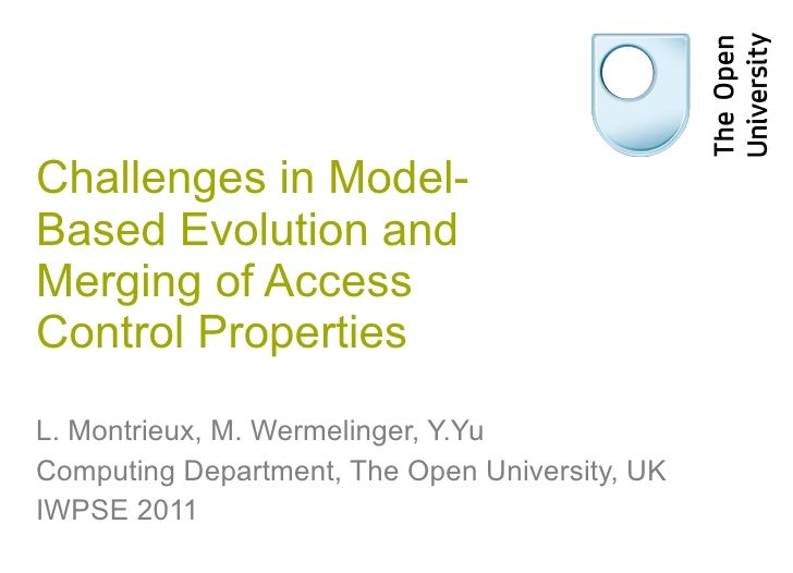 Challenges in Model-Based Evolution and Merging of Access Control Properties L. Montrieux, M. Wermelinger, Y.Yu Computing ...