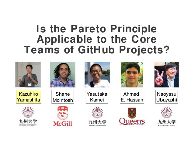Is the Pareto Principle Applicable to the Core Teams of GitHub Projects? Kazuhiro Yamashita Yasutaka Kamei Shane McIntosh ...