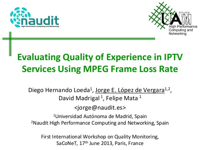 Evaluating Quality of Experience in IPTVServices Using MPEG Frame Loss RateDiego Hernando Loeda1, Jorge E. López de Vergar...