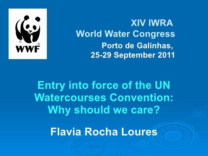XIV   IWRA  World Water Congress   Porto de Galinhas,  25-29 September 2011 Entry into force of the UN Watercourses ...