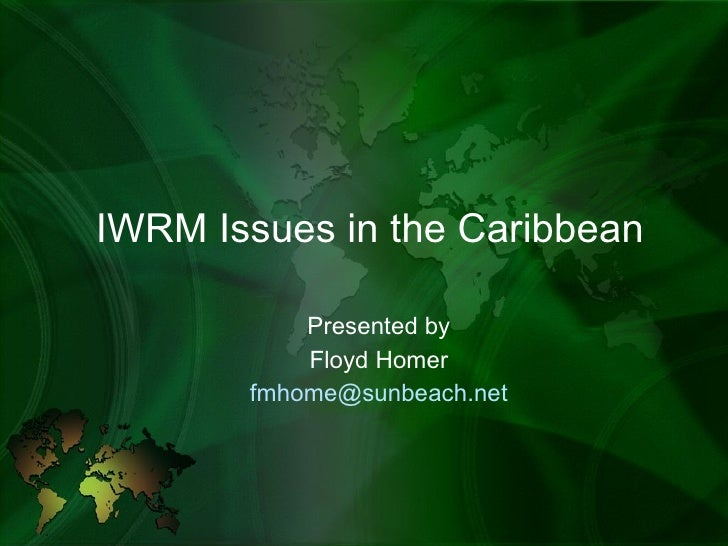 IWRM Issues in the Caribbean Presented by Floyd Homer [email_address]