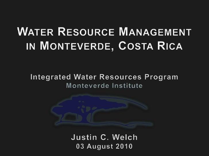 Water Resource Management <br />in Monteverde, Costa Rica<br />Integrated Water Resources Program<br />Monteverde Institut...