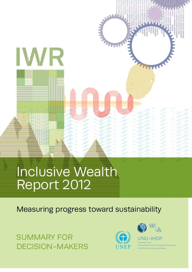 Summary for Decision-Makers Inclusive Wealth Report 2012 Measuring progress toward sustainability Secretariat of the Inter...
