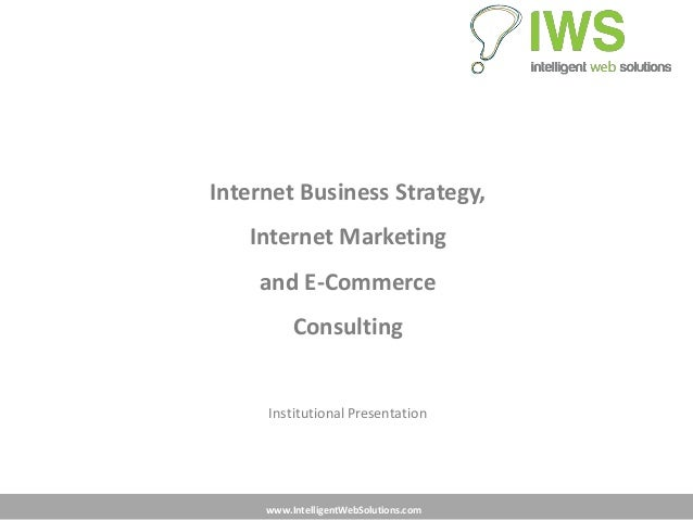 Internet Business Strategy,   Internet Marketing    and E-Commerce          Consulting     Institutional Presentation     ...