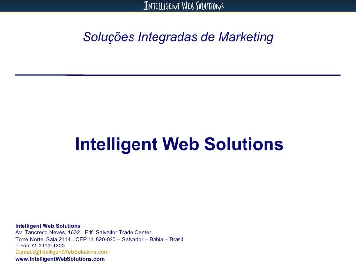 Soluções Integradas de Marketing Intelligent Web Solutions Intelligent Web Solutions Av. Tancredo Neves, 1632.  Edf. Salva...