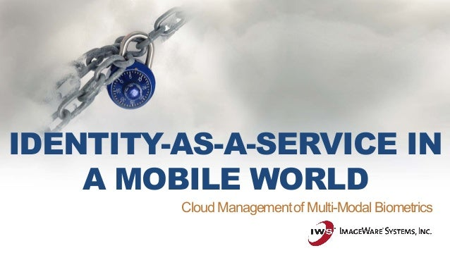 IDENTITY-AS-A-SERVICE IN A MOBILE WORLD Cloud Managementof Multi-Modal Biometrics