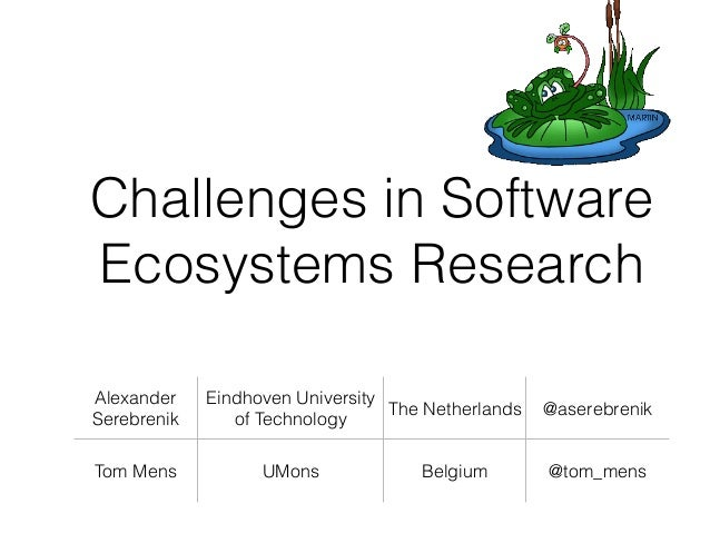 Challenges in Software Ecosystems Research Alexander Serebrenik Eindhoven University of Technology The Netherlands @asereb...