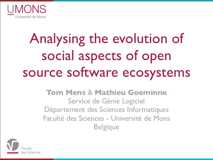 Analysing the evolution of   social aspects of opensource software ecosystems    Tom Mens & Mathieu Goeminne           Ser...