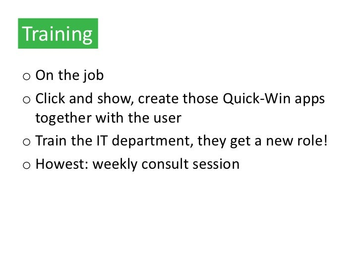 Trainingo On the jobo Click and show, create those Quick-Win apps  together with the usero Train the IT department, they g...