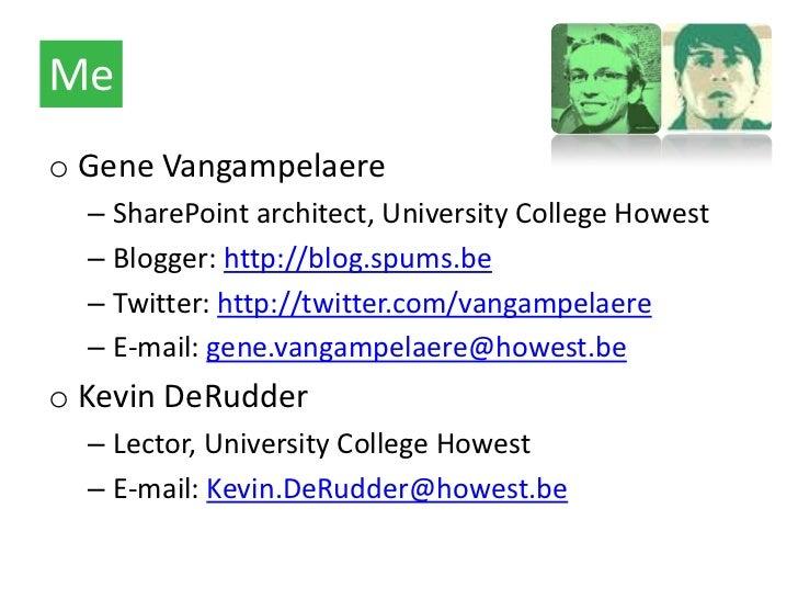 Meo Gene Vangampelaere  – SharePoint architect, University College Howest  – Blogger: http://blog.spums.be  – Twitter: htt...