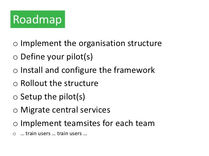Roadmapo Implement the organisation structureo Define your pilot(s)o Install and configure the frameworko Rollout the stru...