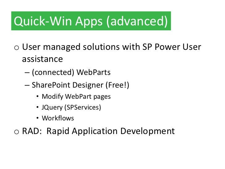 Quick-Win Apps (advanced)o User managed solutions with SP Power User  assistance  – (connected) WebParts  – SharePoint Des...