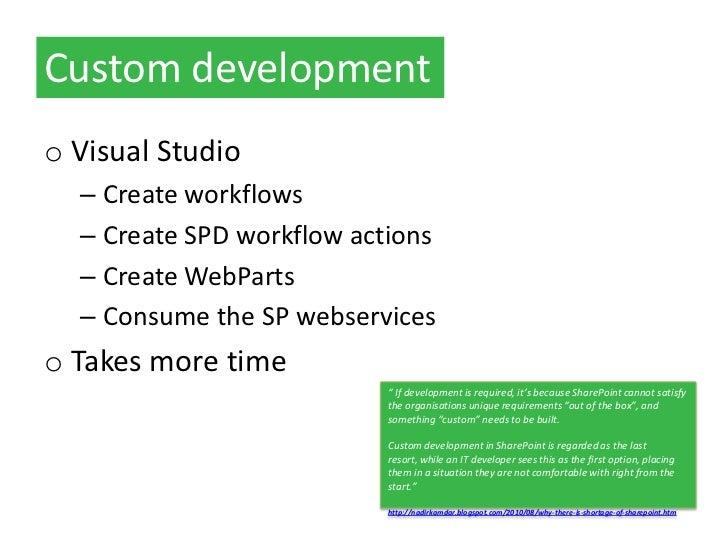 Custom developmento Visual Studio  – Create workflows  – Create SPD workflow actions  – Create WebParts  – Consume the SP ...