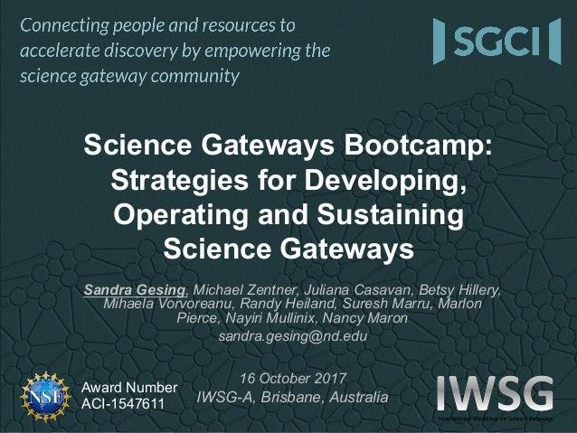 Award Number ACI-1547611 Sandra Gesing, Michael Zentner, Juliana Casavan, Betsy Hillery, Mihaela Vorvoreanu, Randy Heiland...