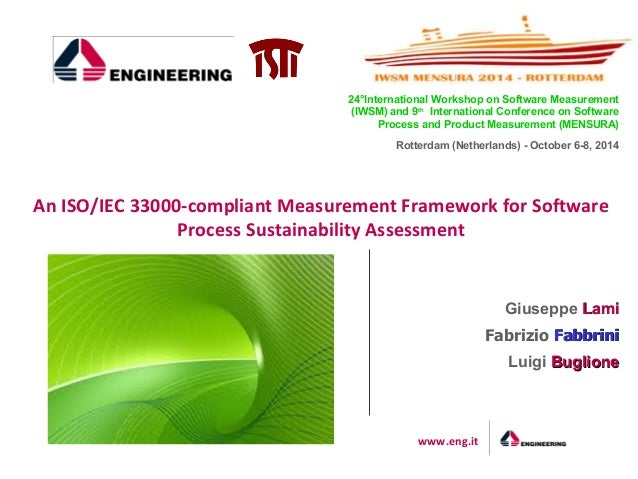 www.eng.it  An ISO/IEC 33000-compliant Measurement Framework for Software Process Sustainability Assessment  24°Internatio...