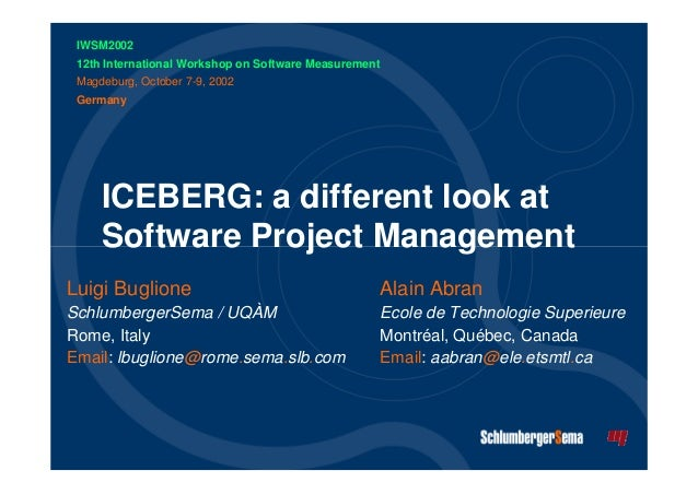 ICEBERG: a different look at  Software Project Management  Luigi Buglione  SchlumbergerSema / UQÀM  Rome, Italy  Email: lb...