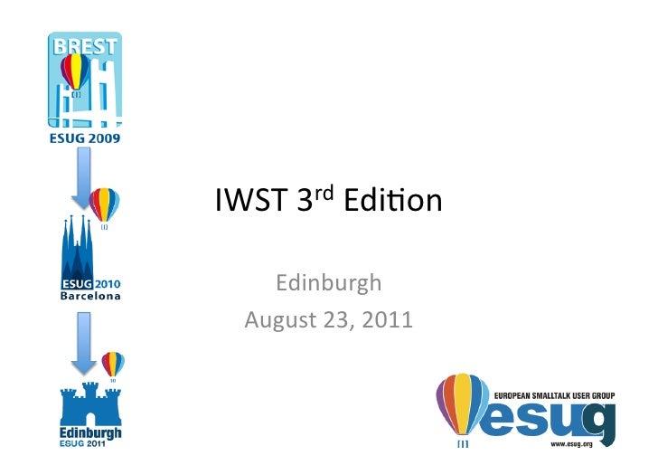 IWST 3rd Edi+on      Edinburgh    August 23, 2011