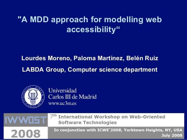 "Lourdes Moreno, IWWOST, NY, USA, July 2008 ""A MDD approach for modelling web accessibility"" Lourdes Moreno, Paloma Martíne..."