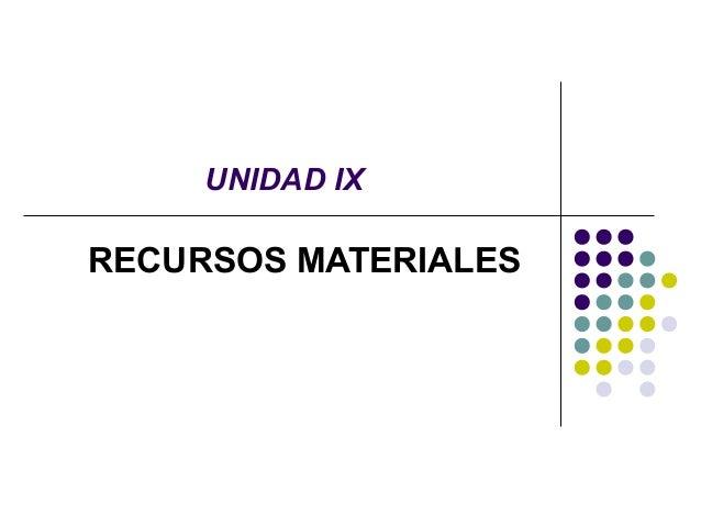 UNIDAD IX RECURSOS MATERIALES