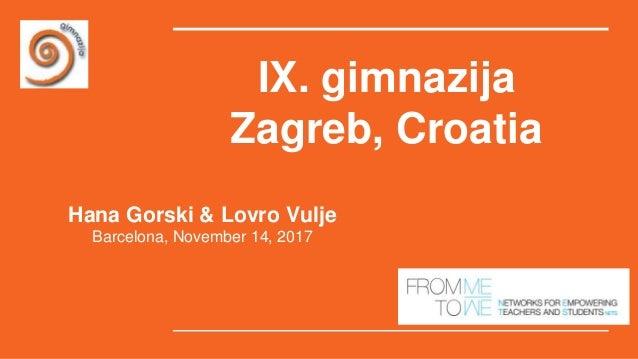 IX. gimnazija Zagreb, Croatia Hana Gorski & Lovro Vulje Barcelona, November 14, 2017