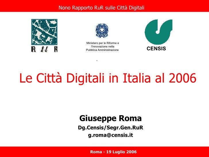 Le Città Digitali in Italia al 2006 Giuseppe Roma Dg.Censis/Segr.Gen.RuR [email_address] CENSIS   Ministero per le Riforme...