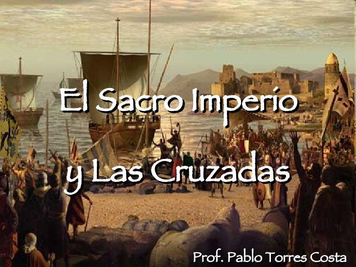 El Sacro Imperio y Las Cruzadas Prof. Pablo Torres Costa