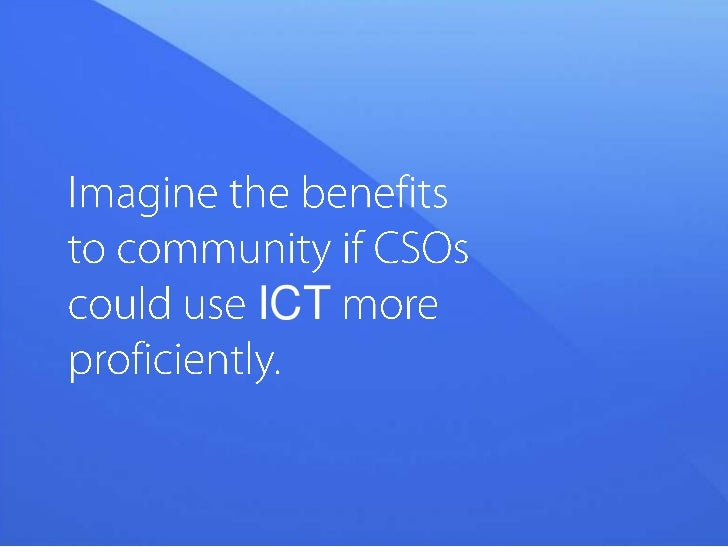 Imagine the benefits to community if CSOs could use ICT more proficiently.<br />