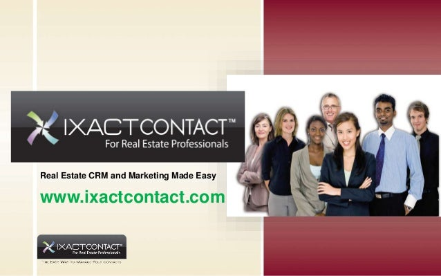 Real Estate CRM and Marketing Made Easy www.ixactcontact.com