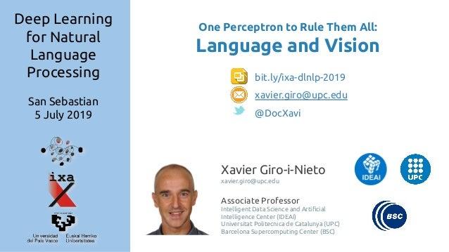 One Perceptron to Rule Them All: Language and Vision Xavier Giro-i-Nieto xavier.giro@upc.edu Associate Professor Intellige...