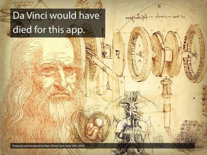 Da Vinci would have died for this app.     Prepared and designed by Marc-Oliver Gern June 10th, 2010