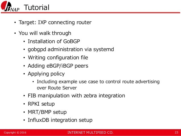 INTERNET MULTIFEED CO.Copyright © 2016 Tutorial • Target: IXP connecting router • You will walk through • Installation of ...