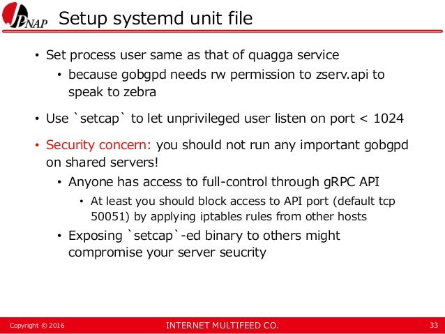 INTERNET MULTIFEED CO.Copyright © 2016 Setup systemd unit file • Set process user same as that of quagga service • because...