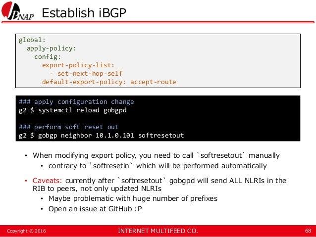 INTERNET MULTIFEED CO.Copyright © 2016 Establish iBGP • When modifying export policy, you need to call `softresetout` manu...