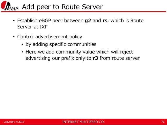 INTERNET MULTIFEED CO.Copyright © 2016 Add peer to Route Server • Establish eBGP peer between g2 and rs, which is Route Se...